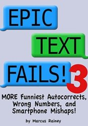 Epic Text Fails! 3 - More Funniest Autocorrects, Wrong Numbers, and Smartphone Mishaps Pdf Book