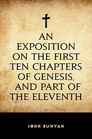 An Exposition on the First Ten Chapters of Genesis, and Part of the Eleventh