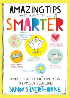 Amazing Tips to Make You Smarter: Hundreds of Helpful, Fun Facts to Improve Your Life!