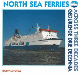 North Sea Ferries: Across Three Decades: Across Three Decades / Gedurende Drie Decennia