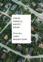 These Heroic, Happy Dead: Stories Pdf Book