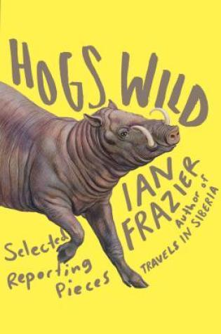 Hogs Wild: Selected Reporting Pieces Book Pdf ePub