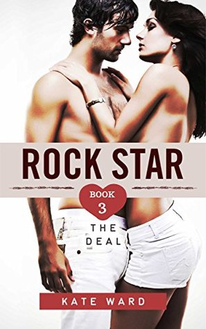 Rock Star: The Deal (Bad Boy Romance, #3)