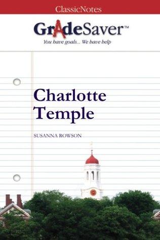 GradeSaver(TM) ClassicNotes: Charlotte Temple Study Guide