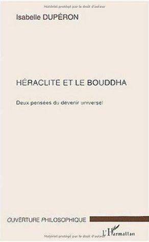 Héraclite et le Bouddha : Deux pensées du devenir universel