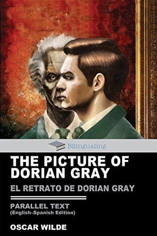 The Picture of Dorian Gray Parallel Text (English-Spanish) Edition: El Retrato de Dorian Gray