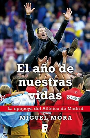 El año de nuestras vidas. La epopeya del atlético de Madrid