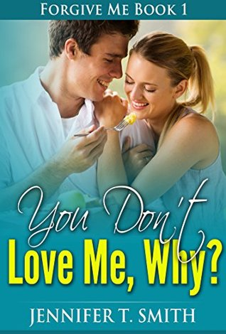 You Don't Love Me, Why? (Forgive Me Book 1)
