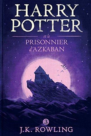 Harry Potter et le Prisonnier d'Azkaban (La série de livres Harry Potter t. 3)
