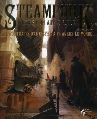 Steampunk : Visions d'un autre futur