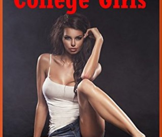 Twenty Sexy College Girls Twenty Explicit College Sex Erotica Stories By Andrea Tuppens