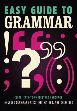 Easy Guide to Grammar: Clear, Easy-to-Understand Language Includes Grammar Basics, Definitions, and Exercises