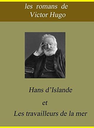 Les romans de Victor Hugo : Hans d'Islande et Les travailleurs de la mer