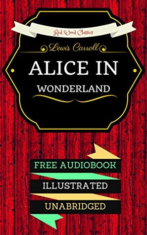 Alice in Wonderland: By Lewis Carroll & Illustrated (An Audiobook Free!)