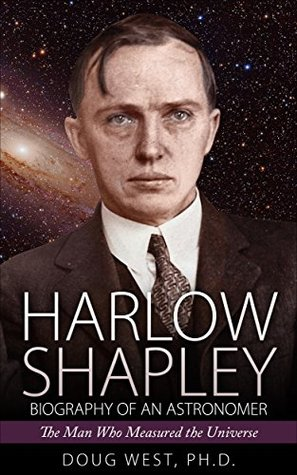 Harlow Shapley - Biography of an Astronomer: The Man Who Measured the Universe