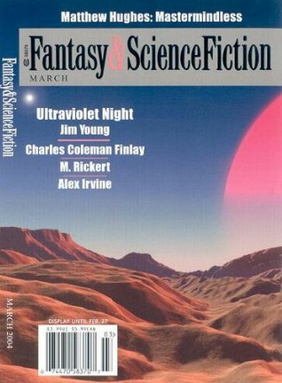 The Magazine of Fantasy and Science Fiction, March 2004 (The Magazine of Fantasy & Science Fiction, #626)