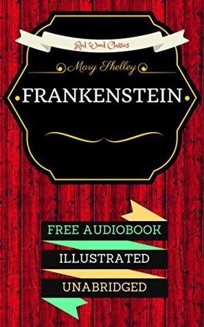 Frankenstein: By Mary Wollstonecraft Shelley & Illustrated (An Audiobook Free!)