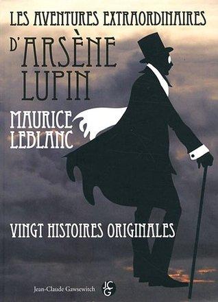Les Aventures Extraordinaires D'Arsène Lupin: Vingt Histoires Originales