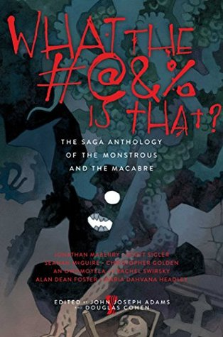 What the #@&% Is That?: The Saga Anthology of the Monstrous and the Macabre