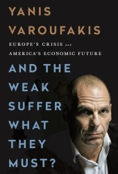 And the Weak Suffer What They Must?  Europe's Crisis and America's Economic Future Book