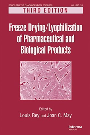 Freeze-Drying/Lyophilization of Pharmaceutical and Biological Products, Third Edition