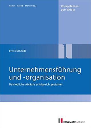 Unternehmensführung und -organisation: Betriebl. Abläufe erfolgreich gestalten