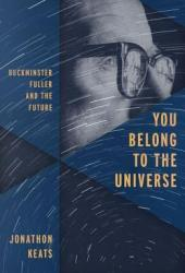You Belong to the Universe: Buckminster Fuller and the Future Book Pdf