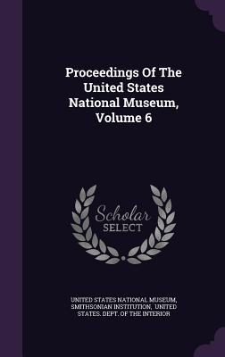 Proceedings of the United States National Museum, Volume 6
