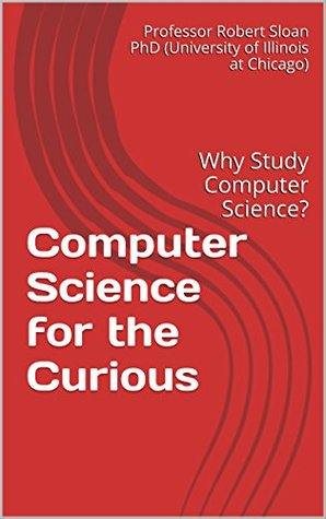 Computer Science for the Curious: Why Study Computer Science?