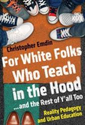 For White Folks Who Teach in the Hood... and the Rest of Y'all Too: Reality Pedagogy and Urban Education Book Pdf