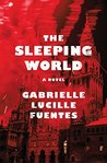 The Sleeping World by Gabrielle Lucille Fuentes