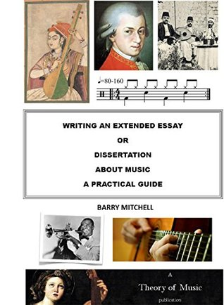 Writing an Extended Essay or Dissertation about Music A Practical Guide