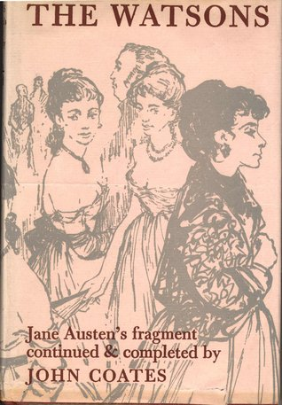 The Watsons Jane Austen's fragment continued and completed by John Coates