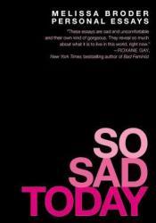 So Sad Today: Personal Essays Pdf Book