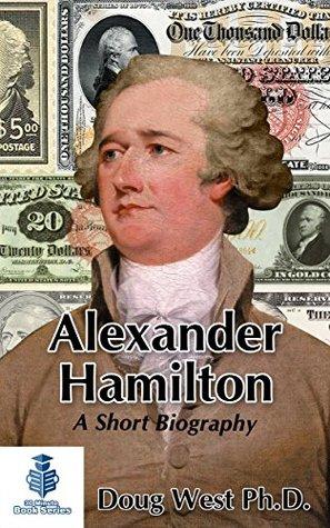 Alexander Hamilton - A Short Biography (30 Minute Book Series 10)