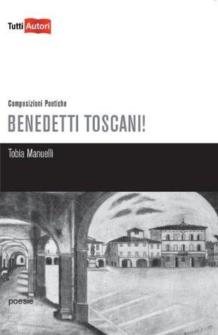 Benedetti Toscani!: Composizioni Poetiche