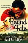 Bound To Fate by Kiru Taye