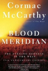 Blood Meridian, or the Evening Redness in the West Pdf Book