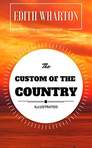 The Custom Of The Country: By Edith Wharton : Illustrated - Original & Unabridged (Free Audiobook Inside)
