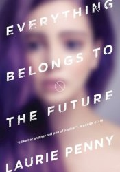 Everything Belongs to the Future Pdf Book