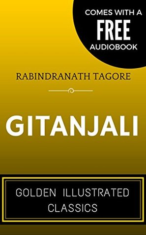 Gitanjali: By Rabindranath Tagore - Illustrated (Comes with a Free Audiobook)