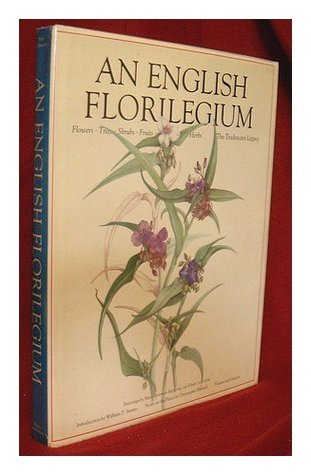 An English Florilegium - flowers, trees, shrubs, fruits, herbs - the Tradescant legacy