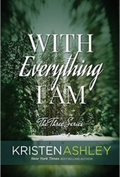 With Everything I Am (The Three, #2) Pdf Book