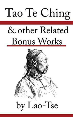 Tao Te Ching & other Related Bonus Works: The Dhammapada, The Art of War, Siddhartha, Kama Sutra, Religions of Ancient China and more!