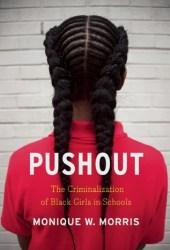 Pushout: The Criminalization of Black Girls in Schools Book