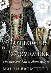 Mayflowers for November: The Rise and Fall of Anne Boleyn Pdf Book