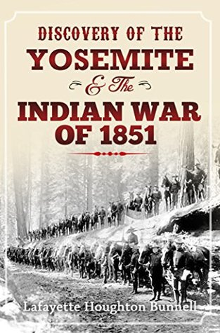Discovery of the Yosemite, and the Indian War of 1851