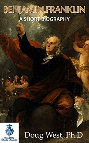 Benjamin Franklin - A Short Biography (30 Minute Book Series 4)