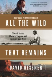 All The Wild That Remains: Edward Abbey, Wallace Stegner, and the American West Book Pdf