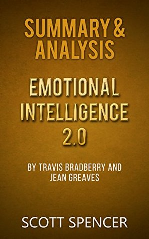Summary & Analysis: Emotional Intelligence 2.0 - by Travis Bradberry and Jean Greaves